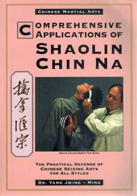 COMPREHENSIVE APPLICATIONS IN SHAOLIN CHIN NA The Practical Defense of  Chinese Seizing Arts for...