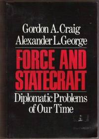 FORCE AND STATECRAFT  Diplomatic Problems of Our Time by  Gordon A. & George L. Alexander Craig - Paperback - First Edition - 1983 - from Riverwood's Books (SKU: 10748)