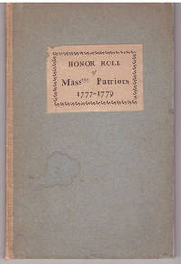 Honor Roll of Massachusetts Patriots Heretofore Unknown: Being a List of Men and Women Who Loaned Money to the Federal Government During the Years 1777-1779 by Bell Merrrill Draper [Ed] by Bell Merrrill Draper [Ed] - First Edition - from Mark Lavendier, Bookseller (SKU: SKU1010316)