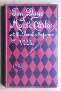 Ten Days At Monte Carlo At The Bank's Expense. Containing Hints to Visitors and a General...