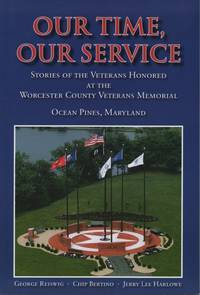 Our Time, Our Service: Stories of the Veterans Honored At the Worcester County Veterans Memorial