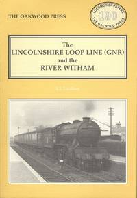 The Lincolnshire Loop Line (GNR) and the River Witham (Locomotion Papers No.190)