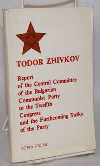 image of Report of the Central Committee of the Bulgarian Communist Party to the Twelfth Congress, and the forthcoming tasks of the party, March 31, 1981. Speech at the closing of the Twelfth Congress of the Bulgarian Communist Party, April 4, 1981