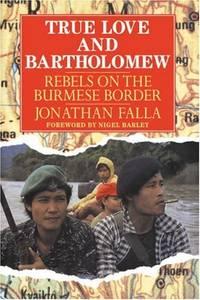 True Love and Bartholomew: Rebels on the Burmese Border