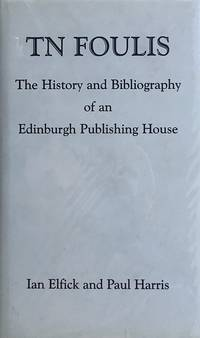 T.N. Foulis: the history and bibliography of an Edinburgh publishing house
