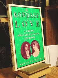 The Bondage of Love: A Life of Mrs. Samuel Taylor Coleridge