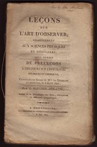 LECONS SUR L'ART D'OBSERVER, relativement aux sciences physiques et medicales, sous forme de prelecons a des cours sur les sciences physiques et chimiques, prononcees en faveur de M.(rs) les etudians en medecine, le 5 Avril 1807