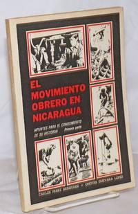 image of El Movimiento Obrero En Nicaragua: Apuntes Para El Conocimiento De Su Historia. Primera Parte
