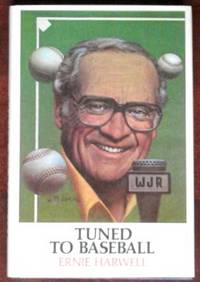 Tuned To Baseball by  Ernie Harwell - 1st - 1985 - from CANFORD BOOK CORRAL and Biblio.com
