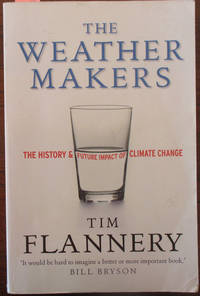 Weather Makers, The: The History and Future Impact of Climate Change