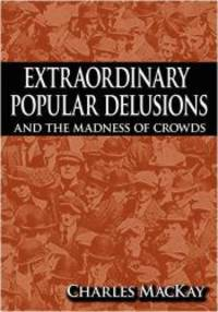 image of Extraordinary Popular Delusions and the Madness of Crowds