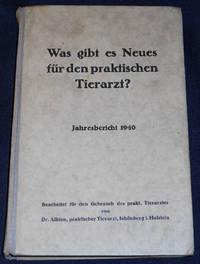 image of Was Gibt es Neues für den Praktischen Tierarzt?  Jahresbericht 1940; Bearbeitet für den Gebrauch des praktischen Tierarztes von Dr. Albien, praktischer Tierarzt, Schönberg i. Holstein