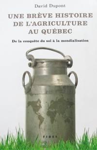 image of Une brève histoire de l'agriculture au Québec. De la conquête du sol à la mondialisation