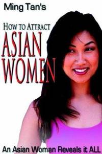 How to Attract Asian Women : An Asian Woman Reveals It All