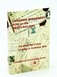 Canadian Missionary POW on the Death Railway by  Ann Louise Smith - Paperback - Signed First Edition - 2009 - from RareNonFiction.com and Biblio.com