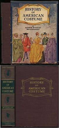 History of American Costume, 1607-1870: With an Introductory Chapter on Dress in the Spanish and French Settlements in Florida and Louisiana