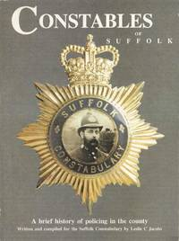 Constables of Suffolk.  A brief History of policing in the County