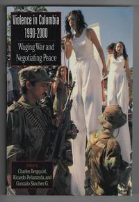 Violence in Colombia, 1990-2000  Waging War and Negotiating Peace