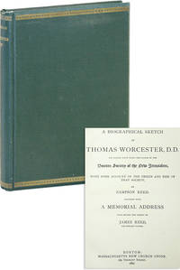 A Biographical Sketch of Thomas Worcester, D.D. for nearly fifty years the pastor of the Boston Society of the New Jerusalem, with some account of the origin and rise of that society. Together with a memorial address read before the society by James Reed, the present pastor