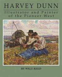 Harvey Dunn: Illustrator and Painter of the Pioneer West