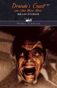 Dracula's Guest and Other Weird Stories Prince Classics