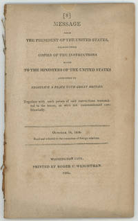 Message from the President of the United States, transmitting copies of the instructions given to the ministers of the United States appointed to negotiate a peace with Great Britain. Together with such parts of said instructions transmitted to the house, as were not communicated confidentially. October 14, 1814. Read and referred to the committee of foreign relations