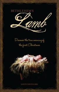 Bethlehem's Lamb : Discover the True Meaning of the First Christmas by Sandy Kirk - Hardcover - 2011 - from ThriftBooks (SKU: G161638588XI4N00)