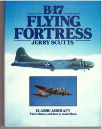 B-17 Flying Fortress (Classic aircraft : their history and how to model them)