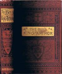 THE BOY'S KING ARTHUR: Sir Thomas Malory's History of King Arthur and his  Knights of the Round Table edited for Boys with an Introduction by Sidney  Lanier by Malory, Sir Thomas; Sidney Lanier (ed) - 1895