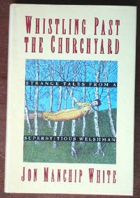 image of Whistling Past the Churchyard: Strange Tales From A Superstitious Welshman