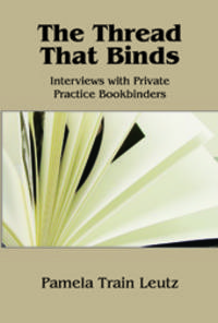 THREAD THAT BINDS: INTERVIEWS WITH PRIVATE PRACTICE BOOKBINDERS. THE