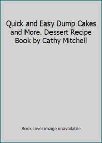 Quick and Easy Dump Cakes and More. Dessert Recipe Book by Cathy Mitchell