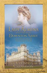 Lady Almina and the Story of the Real Downton Abbey. Lady Almina
