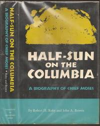 Half-Sun on the Columbia: A Biography of Chief Moses