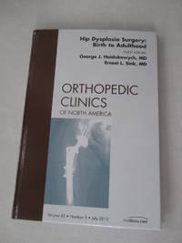 Hip Dysplasia Surgery: Birth to Adulthood, An Issue of Orthopedic Clinics (Volume 43-3) (The...