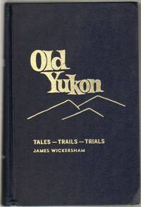 Old Yukon: Tales - Trails - and Trials