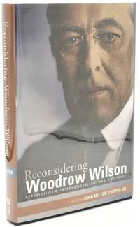 [AMERICANA] [PRESIDENTS] RECONSIDERING WOODROW WILSON. PROGRESSIVISM, INTERNATIONALISM, WAR, AND PEACE