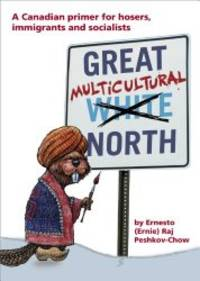 Great Multicultural North: A Canadian Primer for Hosers, Immigrants and Socialists