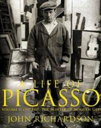 A Life of Picasso Volume II: 1907 1917: The Painter of Modern Life (v. 2) by John Richardson - 2009-02-05