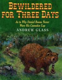 Bewildered for Three Days : As to Why Daniel Boone Never Wore His Coonskin Cap
