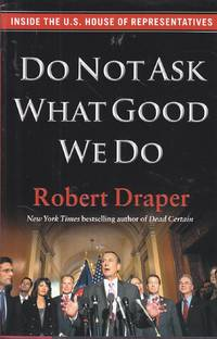 image of Do Not Ask What Good We Do Inside the U. S. House of Representatives
