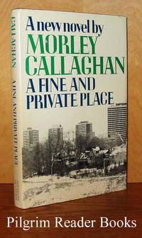 A Fine and Private Place. by  Morley Callaghan - First Edition - 1975 - from Pilgrim Reader Books - IOBA (SKU: 29032)