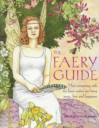 The Faery Guide: How Connecting with the Faery Realms can bring Peace, Love and Happiness