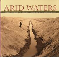 ARID WATERS.; PHOTOGRAPHS FROM WATER IN THE WEST PROJECT.   EDITED BY PETER GOIN.  TEXT BY ELLEN MANCHESTER