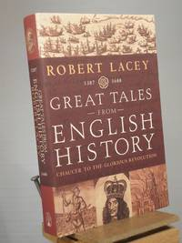 Great Tales From English History 1387 - 1688 (Chaucer to the Glorious Revolution)