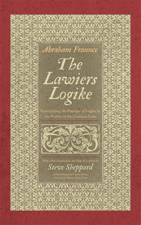 The Lawiers Logike, Exemplifying the Praecepts of Logike by the..