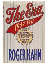 The Era: 1947-1957 When the Yankees, Giants, and Dodgers Ruled the World