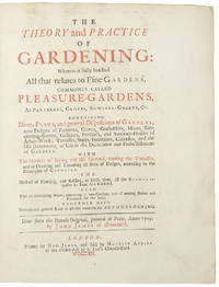The Theory and Practice of Gardening: wherein is fully handled all that relates to fine gardens commonly called pleasure-gardens, as parterres, groves, bowling-greens, &c. ... Done from the French original ... By John James