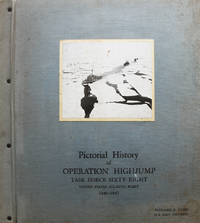 Pictorial History of Operation Highjump Task Force Sixty-Eight United States Atlantic Fleet 1946-1947. Richard E. Byrd U.S. Navy (Retired).