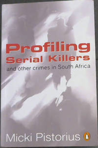 Profiling Serial Killers: And Other Crimes in South Africa